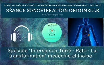 19/10/2021 Séance SonoVibration Originelle spéciale «Intersaison – Terre – Rate – la transformation» médecine chinoise