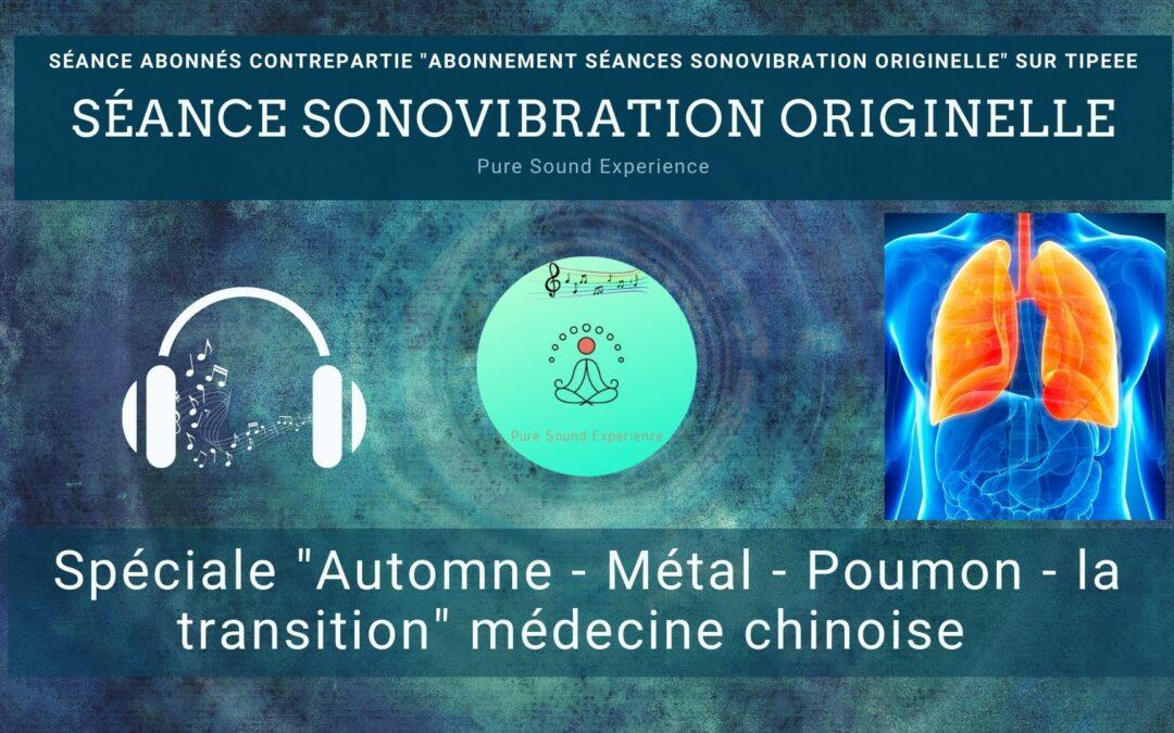 Séance SonoVibration Originelle spéciale «Automne – Métal – Poumon – la transition» médecine chinoise
