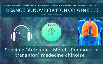 """08/08/2021 Séance SonoVibration Originelle spéciale """"Automne – Métal – Poumon – la transition"""" médecine chinoise"""