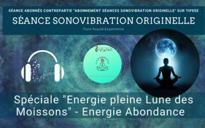 21/09/2021 – Séance SonoVibration Originelle spéciale «Pleine Lune des Moissons» – Energie abondance…