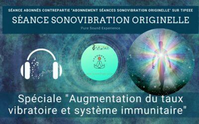 """06/10/2021 Séance SonoVibration Originelle """"Augmentation du taux vibratoire et système immunitaire"""""""